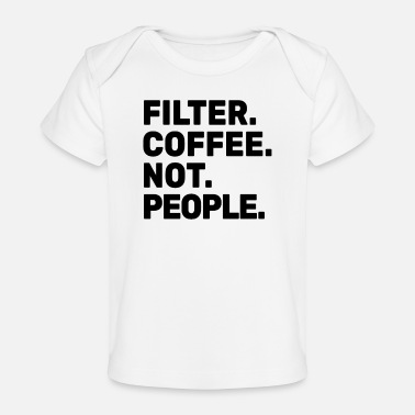 Holidays Filter Coffee Not People - Espresso Barista Cafe - Organic Baby T-Shirt