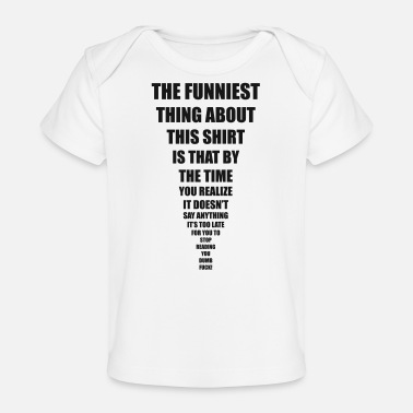 Sayings funniest thing - Organic Baby T-Shirt