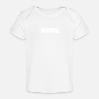 Normal normal - Organic Baby T-Shirt