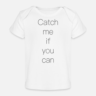Miss Me Yet Catch me if you can - Organic Baby T-Shirt