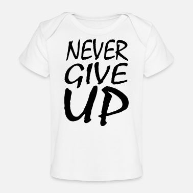 Up NEVER GIVE UP - Baby Bio-T-Shirt