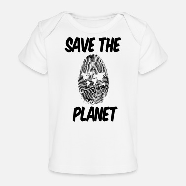 Save The Planet save the planet save the planet gift - Organic Baby T-Shirt