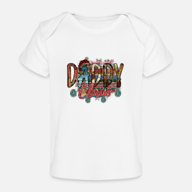 Daddy Of The Daddy Claus - Organic Baby T-Shirt