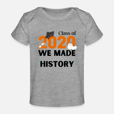 Class of 2020 We made HISTORY - Organic Baby T-Shirt