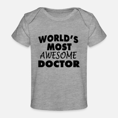 Jack Black Design World s Most Awesome Doctor - Baby Bio-T-Shirt