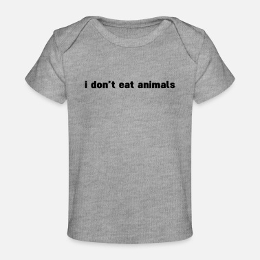 Dont Eat Animals i don't eat animals - Baby Bio-T-Shirt
