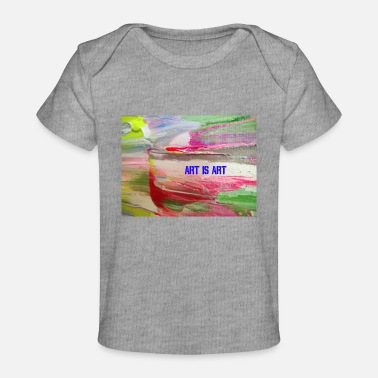 Art ART IS ART - Organic Baby T-Shirt