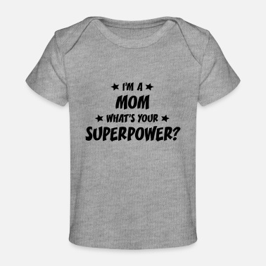 Im A Mom im a mom whats your superpower - Organic Baby T-Shirt