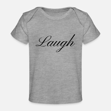 Laugh Laugh your smile in love laughing laughing - Organic Baby T-Shirt