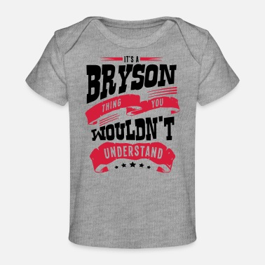Bryson bryson name thing you wouldnt understand - Organic Baby T-Shirt