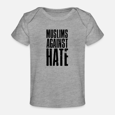 Against Hate Muslims Against Hate - Organic Baby T-Shirt