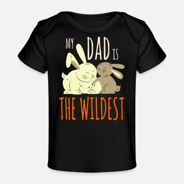 Pregnant My dad is the wildest bunny dad baby rabbit - Organic Baby T-Shirt