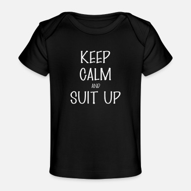 Suit Up And suit up - Keep Calm And suit up - Organic Baby T-Shirt