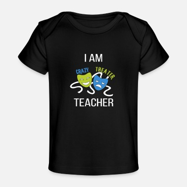 Theater Teachers Theater Teacher - I am crazy theater teacher - Organic Baby T-Shirt
