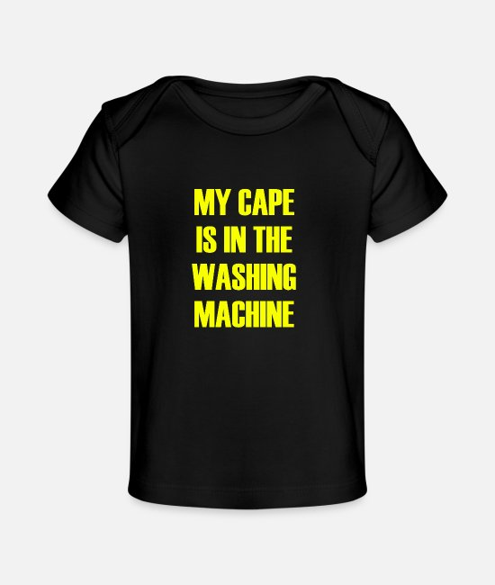 Father's Day Baby T-Shirts - MY CAPE IS IN THE WASHING MACHINE - Organic Baby T-Shirt black