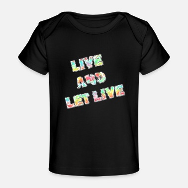Live Live and let live - Organic Baby T-Shirt