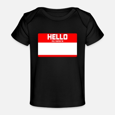 Name HELLO MY NAME IS ... - Organic Baby T-Shirt