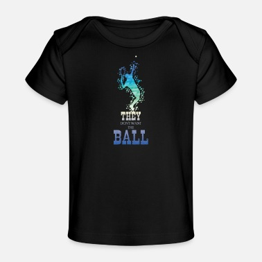 They don´t want the Ball - Baby Bio-T-Shirt