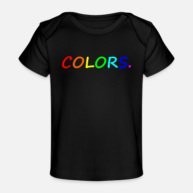 Colorful COLORS / colors / colorful / rainbow - Organic Baby T-Shirt