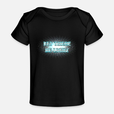 Spirituality Peace Light Let There Be Light! Es werde Licht! - Baby Bio-T-Shirt