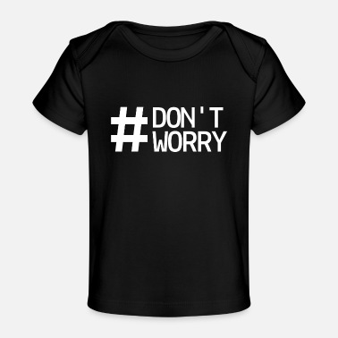 Worry Don't worry - Baby Bio-T-Shirt