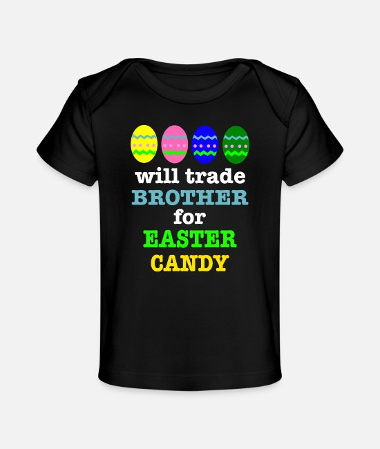 Love Baby Clothes - Will Trade Brother For Easter Eggs T-Shirt Easter - Organic Baby T-Shirt black