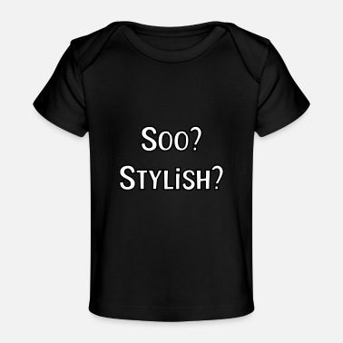 Stylish Soo? Stylish? - Baby Bio-T-Shirt