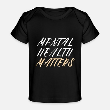 Suicidal Counselor Therapist MENTAL HEALTH AWARENESS: Mental Health Matters - Organic Baby T-Shirt