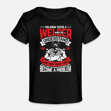 Sculptural Process You know that you are a welder - Organic Baby T-Shirt