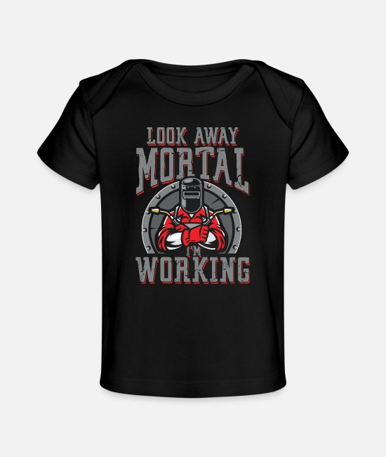 Sheet Metal Worker Baby T-Shirts - Look away mortal i work | Welder - Organic Baby T-Shirt black