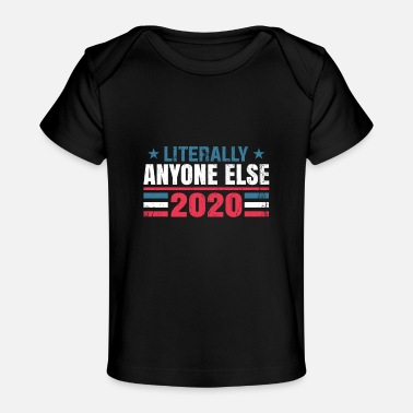 Politics Funny anti-Trump literally everyone else - Organic Baby T-Shirt
