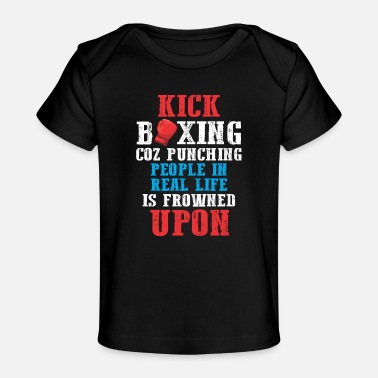 Martial Arts Sarcastic Kickboxer Humor Funny Boxing Fighter - Organic Baby T-Shirt