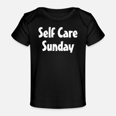 Self Care Self Care Sunday Unwind Breaktime Mental Health Aw - Organic Baby T-Shirt