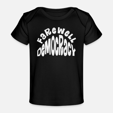 Social Democracy Farewell to democracy - Organic Baby T-Shirt