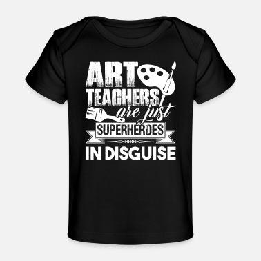 Art Teacher Art Teachers Are Superheroes - Organic Baby T-Shirt