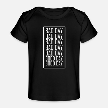 Day Bad day Bad day Bad day Good Day - Baby Bio-T-Shirt
