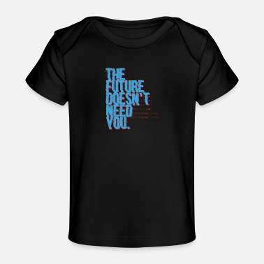 Bug The future doesn't need you Programming Admin - Baby Bio-T-Shirt