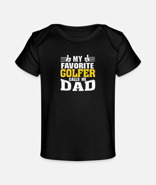 Father's Day Baby T-Shirts - My Favorite Golfer calls me Dad T Shirt - Organic Baby T-Shirt black