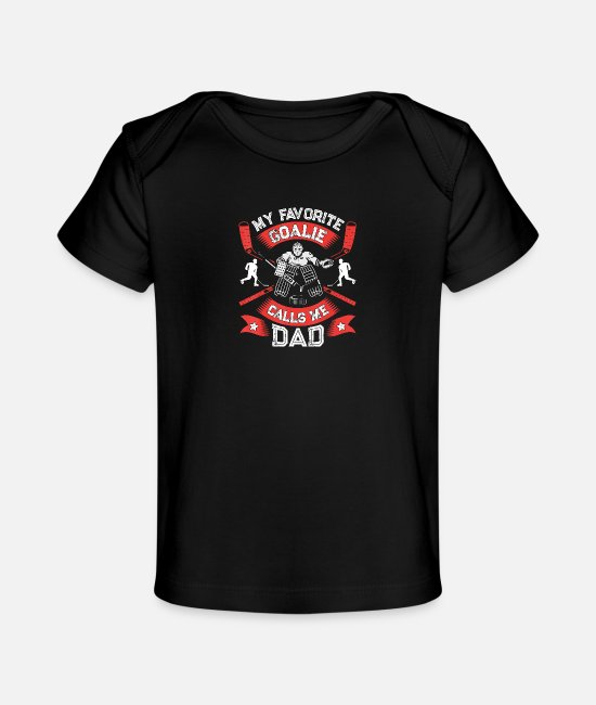 Father's Day Baby T-Shirts - My Favorite Goalie Calls Me Dad T shirt Ice Hockey - Organic Baby T-Shirt black