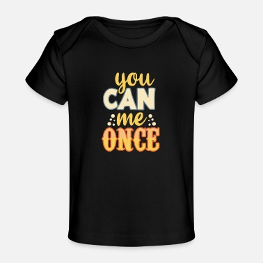 Schlecht You can me once. Du kannst mich mal. - Baby Bio-T-Shirt