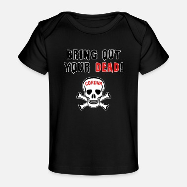 1984 Bring Out Your Dead Corona Is In Town - Baby Bio-T-Shirt
