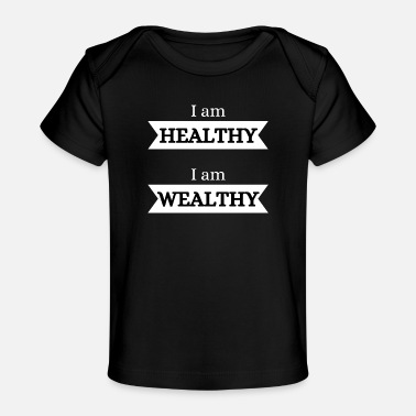 Wealthy I'm healthy, I'm wealthy - Organic Baby T-Shirt