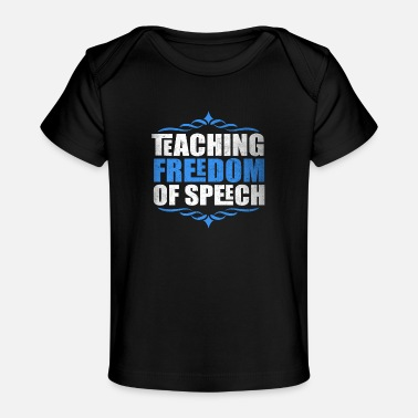 Freedom Of Expression Teaching Freedom Speech Freedom of Expression - Organic Baby T-Shirt