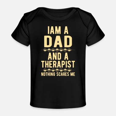 Suicidal Counselor Therapist Dad Therapist: Iam a Dad and a Therapist - Organic Baby T-Shirt