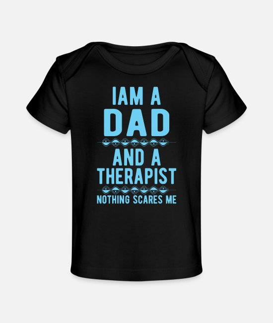 Psychologist Baby T-Shirts - Dad Therapist: Iam a Dad and a Therapist - Organic Baby T-Shirt black