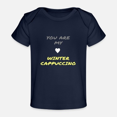 Coffee You are my winter cappuccino - Organic Baby T-Shirt
