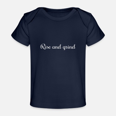 Grind Rise and grind - Organic Baby T-Shirt