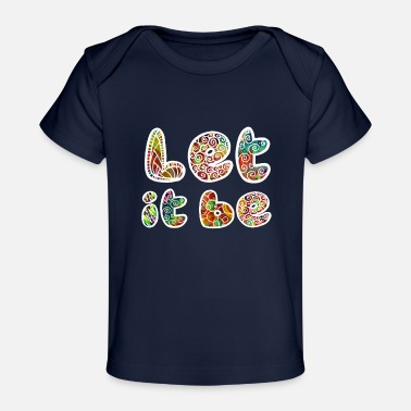 Let Let it be - Organic Baby T-Shirt