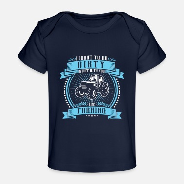 Farming Dirty farming - Organic Baby T-Shirt