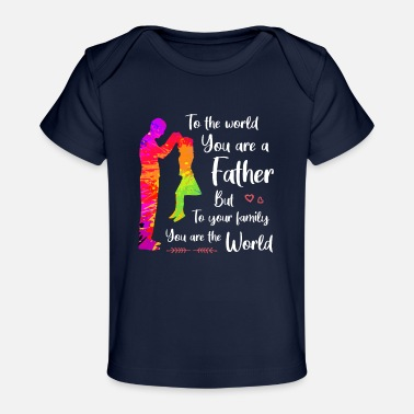 Family Best Father, To your family you are the world - Organic Baby T-Shirt